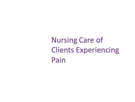 Nursing Care of Clients Experiencing Pain. Pain Pathway A-delta fibers: transmit pain quickly, associated with acute pain C-fibers: transmit pain more.