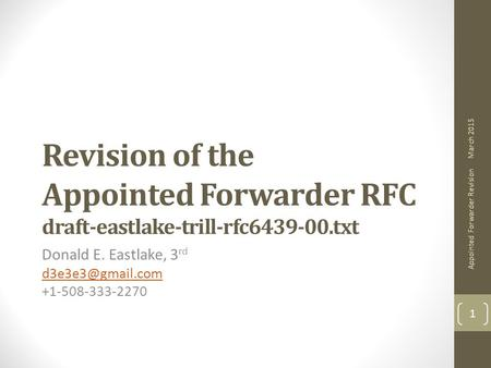 Revision of the Appointed Forwarder RFC draft-eastlake-trill-rfc6439-00.txt Donald E. Eastlake, 3 rd +1-508-333-2270 March 2015 Appointed.