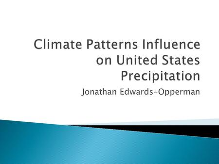 Jonathan Edwards-Opperman.  Importance of climate-weather interface ◦ Seasonal forecasting  Agriculture  Water resource management.
