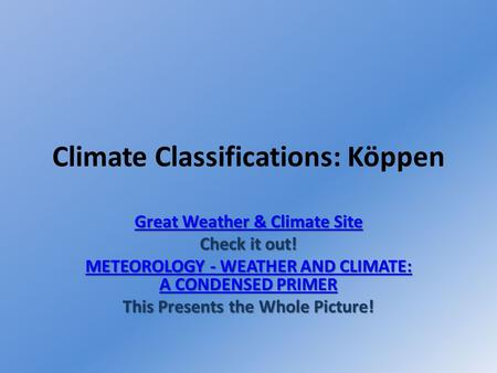 Climate Classifications: Köppen Great Weather & Climate Site Great Weather & Climate Site Check it out! METEOROLOGY - WEATHER AND CLIMATE: A CONDENSED.