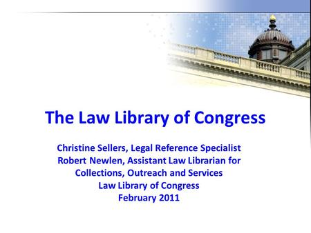 The Law Library of Congress Christine Sellers, Legal Reference Specialist Robert Newlen, Assistant Law Librarian for Collections, Outreach and Services.