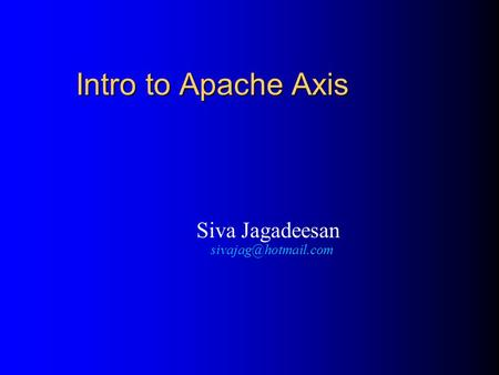 Intro to Apache Axis Siva Jagadeesan