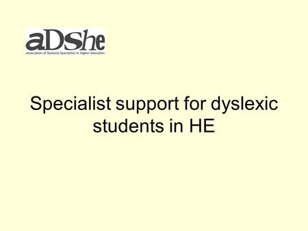 Specialist support for dyslexic students in HE. Dyslexia 1:1 Specialist Support How the dyslexic profile affects acquisition of knowledge The difference.