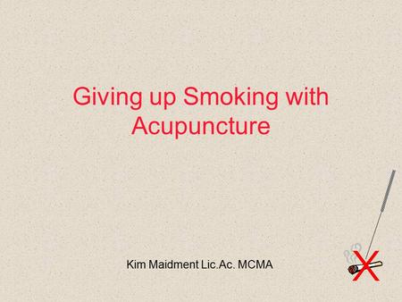 Giving up Smoking with Acupuncture Kim Maidment Lic.Ac. MCMA.