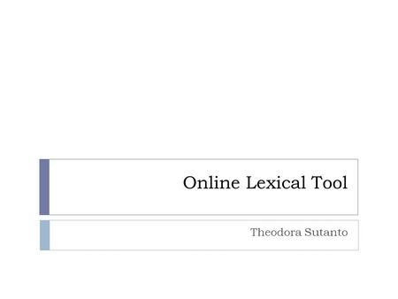 Online Lexical Tool Theodora Sutanto. Dictionary  Cambridge Dictionaries Online  (english learner all levels; Cambridge.