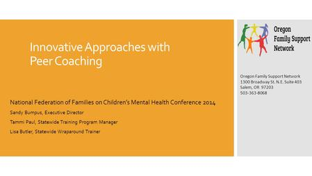 Innovative Approaches with Peer Coaching National Federation of Families on Children's Mental Health Conference 2014 Sandy Bumpus, Executive Director Tammi.