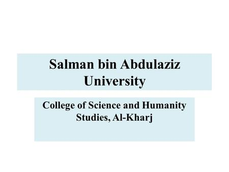 Salman bin Abdulaziz University College of Science and Humanity Studies, Al-Kharj.