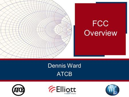 Dennis Ward ATCB FCC Overview. CFR 47 FCC Regulation Part 2 General Requirements Part 5 Experimental Radio Service Part 15 Subpart C, D, and E Unlicensed.