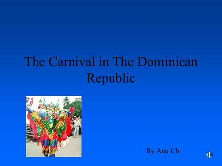 The Carnival in The Dominican Republic By Ana Ch.
