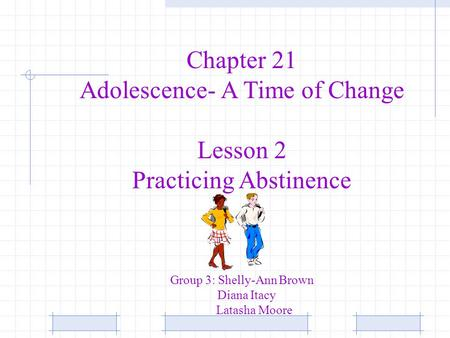 Adolescence- A Time of Change Lesson 2 Practicing Abstinence