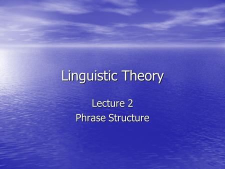Linguistic Theory Lecture 2 Phrase Structure. What was there before structure? Classical studies: Classical studies: –Languages such as Latin Rich morphology.