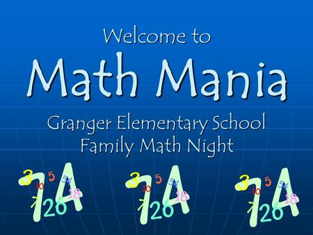 Welcome to Math Mania Granger Elementary School Family Math Night.