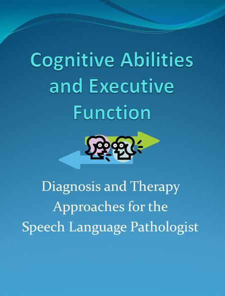 Diagnosis and Therapy Approaches for the Speech Language Pathologist.