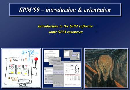 SPM'99 – introduction & orientation introduction to the SPM software some SPM resources introduction to the SPM software some SPM resources.