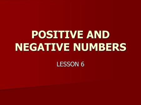 POSITIVE AND NEGATIVE NUMBERS LESSON 6. ADDING INTEGERS Positive + Positive = Positive Positive + Positive = Positive ( +3) + (+2) = +5 ( +3) + (+2) =