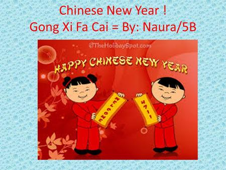 Chinese New Year ! Gong Xi Fa Cai = By: Naura/5B.
