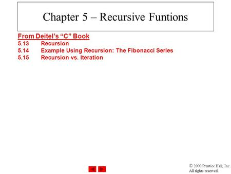" 2000 Prentice Hall, Inc. All rights reserved. Chapter 5 – Recursive Funtions From Deitel's ""C"" Book 5.13Recursion 5.14Example Using Recursion: The Fibonacci."