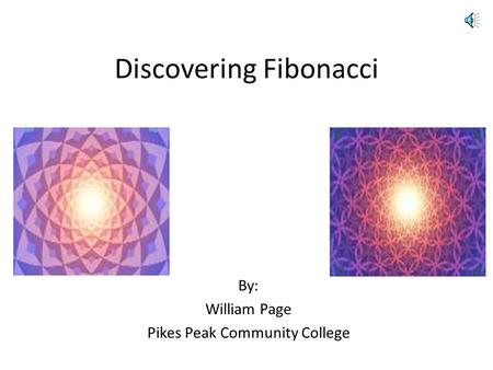 Discovering Fibonacci By: William Page Pikes Peak Community College.