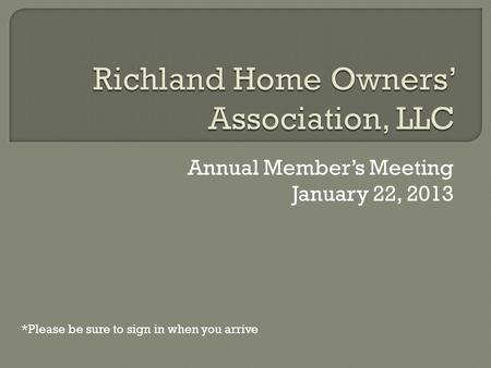 Annual Member's Meeting January 22, 2013 *Please be sure to sign in when you arrive.