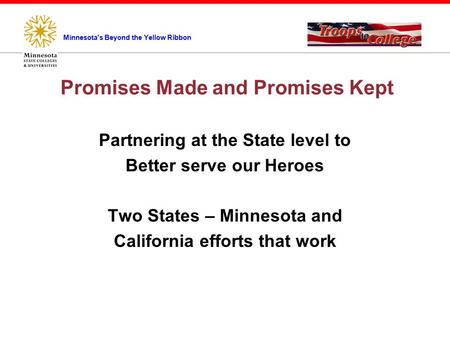 Promises Made and Promises Kept Partnering at the State level to Better serve our Heroes Two States – Minnesota and California efforts that work Minnesota's.