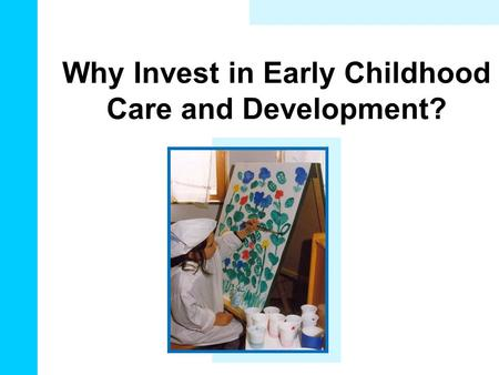 Why Invest in Early Childhood Care and Development?