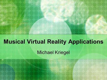 Musical Virtual Reality Applications Michael Kriegel.