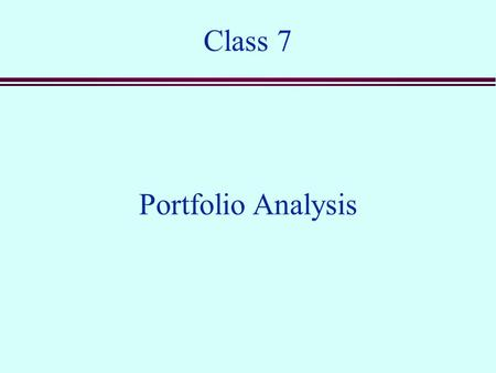 Class 7 Portfolio Analysis. Risk and Uncertainty n Almost all business decisions are made in the face of risk and uncertainty. n So far we have side-stepped.