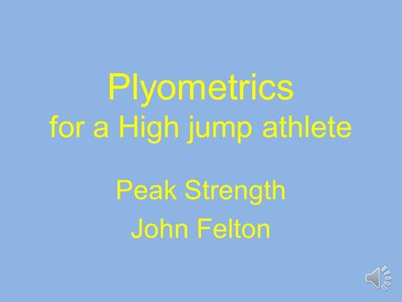 Plyometrics for a High jump athlete Peak Strength John Felton.