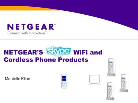 NETGEAR'S WiFi and Cordless Phone Products Montelle Kline.