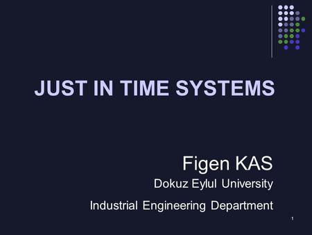 1 JUST IN TIME SYSTEMS Figen KAS Dokuz Eylul University Industrial Engineering Department.