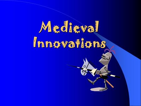 Medieval Innovations Making Work Easier New ways of farming developed during Middle Ages. Farmers began using a 3-field rotation for planting (1 st field=wheat.