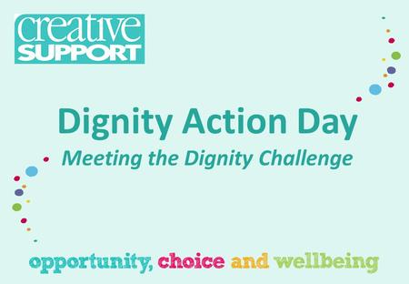 Dignity Action Day Meeting the Dignity Challenge.