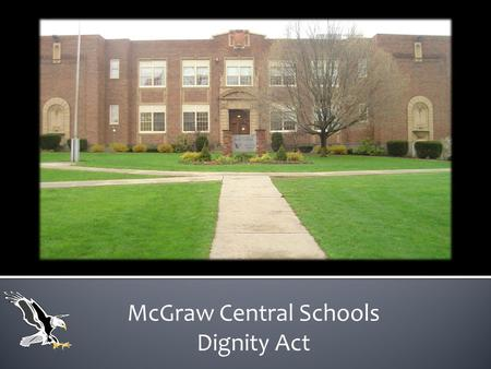 McGraw Central Schools Dignity Act. Rights  Students have the right to pursue an education in an atmosphere that is safe and conducive to learning. 