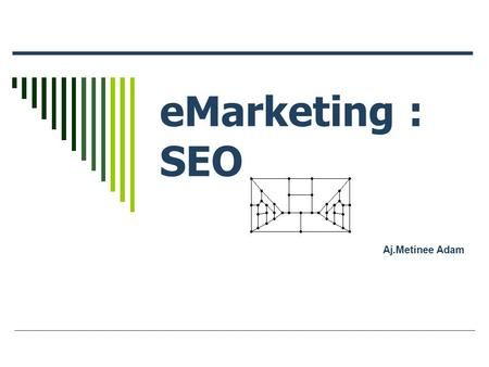 EMarketing : SEO Aj.Metinee Adam. 2 Topics  Exploring search engine optimization tactics and techniques to achieve high rankings On-Page optimization.