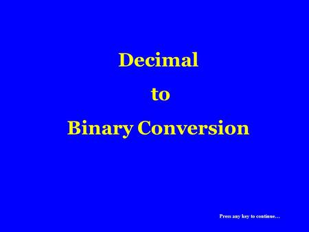 Decimal to Binary Conversion Press any key to continue…