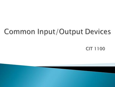 CIT 1100. In this chapter you will learn how to -  Describe the workings of keyboards  Explain how to connect and use mice and other pointing devices.