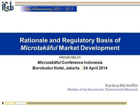 Rationale and Regulatory Basis of Microtakāful Market Development PRESENTED AT: Microtakāful Conference Indonesia Borobudur Hotel, Jakarta | 24 April 2014.
