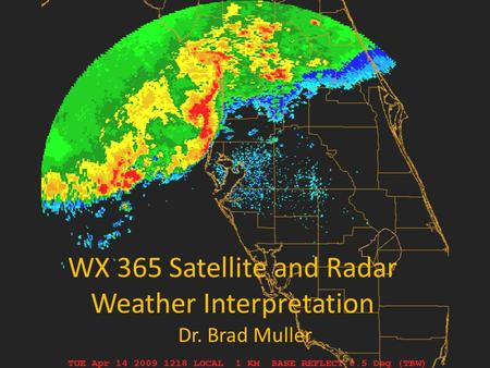WX 365 Satellite and Radar Weather Interpretation Dr. Brad Muller.