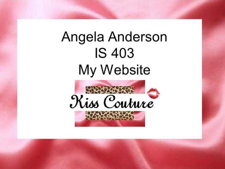 Angela Anderson IS 403 My Website. Goals / Target Audience Goals My target audience is clearly portrayed. Target audience enjoys the creative images and.