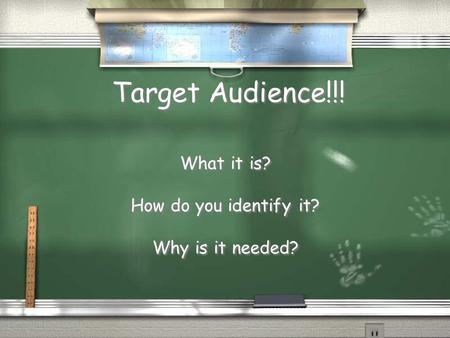 Target Audience!!! What it is? How do you identify it? Why is it needed? What it is? How do you identify it? Why is it needed?