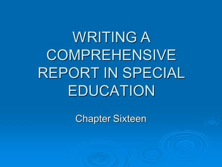 WRITING A COMPREHENSIVE REPORT IN SPECIAL EDUCATION Chapter Sixteen.