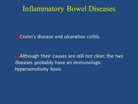 Inflammatory Bowel Diseases  Crohn's disease and ulcerative colitis.  Although their causes are still not clear, the two diseases probably have an immunologic.