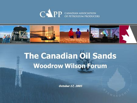 The Canadian Oil Sands Woodrow Wilson Forum October 17, 2005.