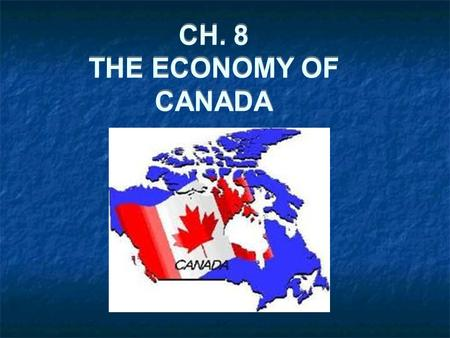 CH. 8 THE ECONOMY OF CANADA. CANADA'S ECONOMIC REGIONS The Atlantic Region The Great Lakes -St. Lawrence Region The Shield Region The North Region The.