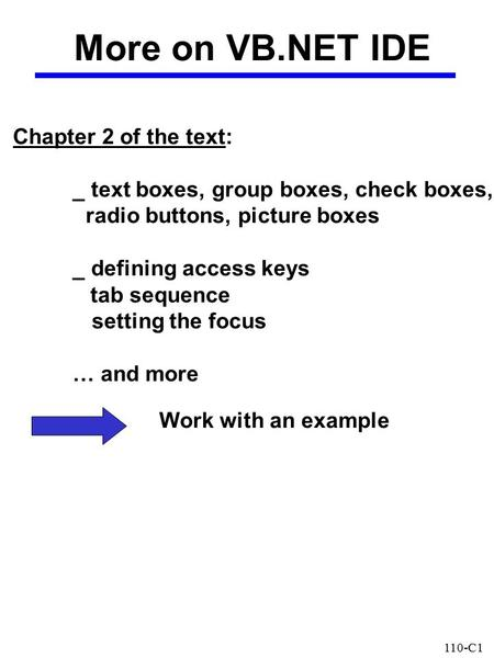 110-C1 Chapter 2 of the text: _ text boxes, group boxes, check boxes, radio buttons, picture boxes _ defining access keys tab sequence setting the focus.