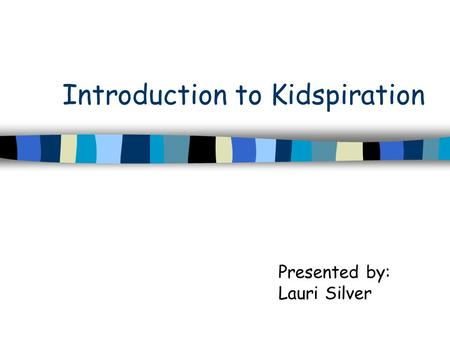 Introduction to Kidspiration Presented by: Lauri Silver.