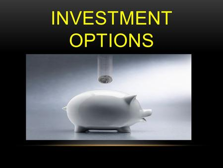 INVESTMENT OPTIONS. SHARES A unit of ownership in a corporation or financial asset.