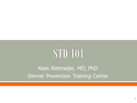 Kees Rietmeijer, MD, PhD Denver Prevention Training Center 1.
