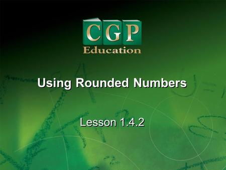 1 Lesson 1.4.2 Using Rounded Numbers. 2 Lesson 1.4.2 Using Rounded Numbers California Standards: Mathematical Reasoning 2.1 Use estimation to verify the.