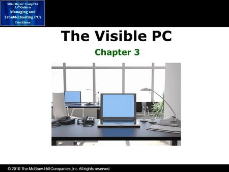 © 2010 The McGraw-Hill Companies, Inc. All rights reserved Mike Meyers' CompTIA A+ ® Guide to Managing and Troubleshooting PCs Third Edition The Visible.